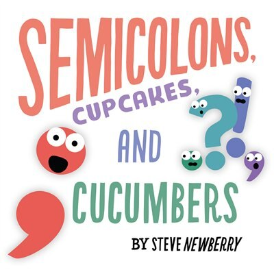 Semicolons, Cupcakes, And Cucumbers by Steve Newberry