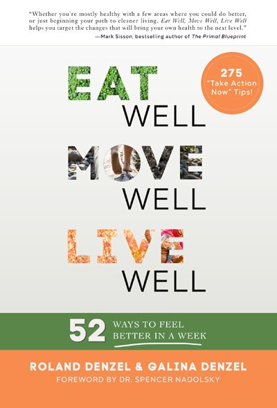 Eat Well, Move Well, Live Well: 52 Ways To Feel Better In A Week by Galina Denzel