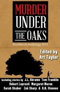 Murder Under the Oaks: Bouchercon Anthology 2015 by Art Taylor