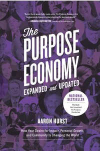 The Purpose Economy, Expanded And Updated: How Your Desire For Impact, Personal Growth And…