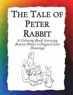The Tale of Peter Rabbit Coloring Book: Beatrix Potter's Original Illustrations from the Classic Children's Story by Frankie Bow