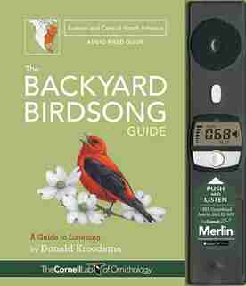The Backyard Birdsong Guide Eastern And Central North America: A Guide To Listening by Donald Kroodsma