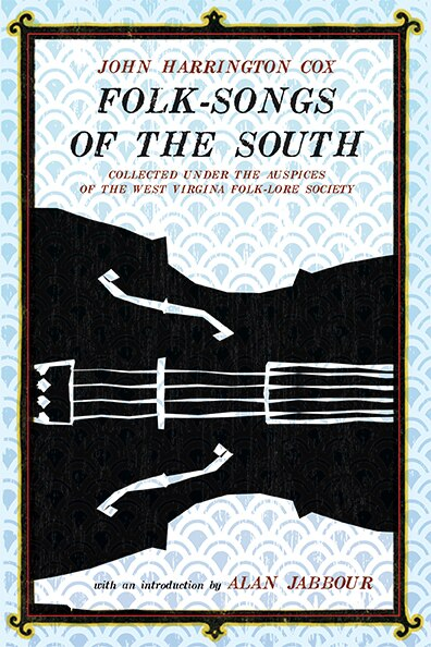Folk-songs Of The South: Collected Under The Auspices Of The West Virginia Folk-lore Society by John Harrington Cox