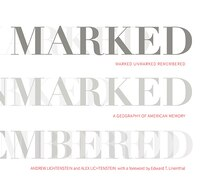 Marked, Unmarked, Remembered: A Geography Of American Memory: Marked, Unmarked