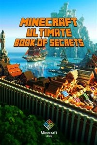 Minecraft: Ultimate Book of Secrets: Unbelievable Minecraft Secrets You Coudn't Imagine Before!