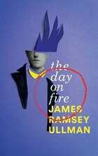 The Day on Fire: A Novel Suggested by the Life of Arthur Rimbaud (Valancourt 20th Century Classics)