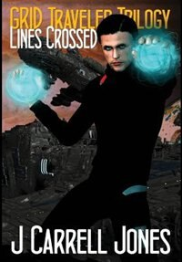 GRID Traveler Trilogy: Lines Crossed by J Carrell Jones