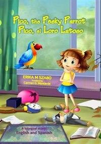 Pico, the Pesky Parrot - Pico, el Loro Latoso: A bilingual story, English and Spanish by Erika M Szabo