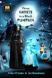 Three Ghosts in a Black Pumpkin: Creepy Hollow Adventures 1 by Erika M Szabo