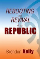 REBOOTING and   REVIVAL of our  REPUBLIC