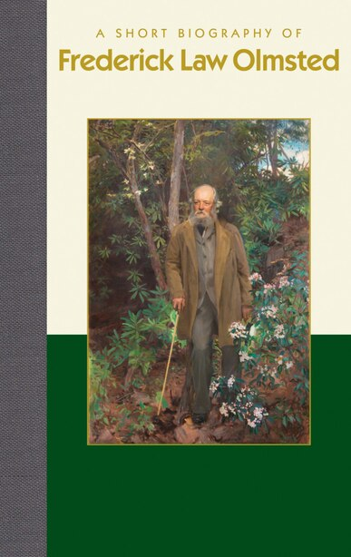 A Short Biography Of Frederick Law Olmsted by Jon Weatherman