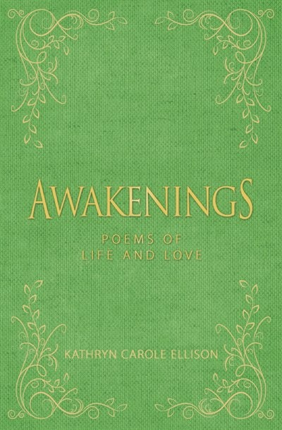 Awakenings: Poems of Life and Love by Kathryn Carole Ellison