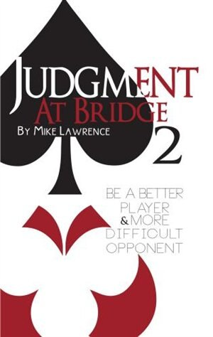 Judgment At Bridge 2: Be A Better Player And More Difficult Opponent by Mike Lawrence