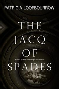The Jacq of Spades: Part 1 of the Red Dog Conspiracy by Patricia Loofbourrow
