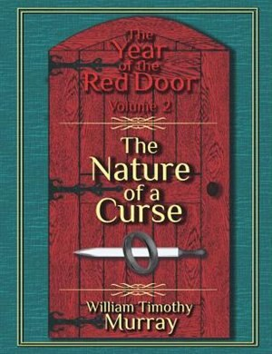 The Nature of a Curse: Volume 2 of The Year of the Red Door by William Timothy Murray