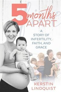 5 Months Apart: A Story of Infertility, Faith, and Grace