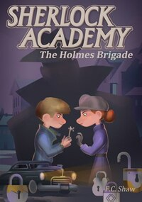 Sherlock Academy: The Holmes Brigade