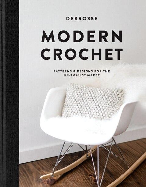 Modern Crochet: Patterns And Designs For The Minimalist Maker by Teresa Debrosse