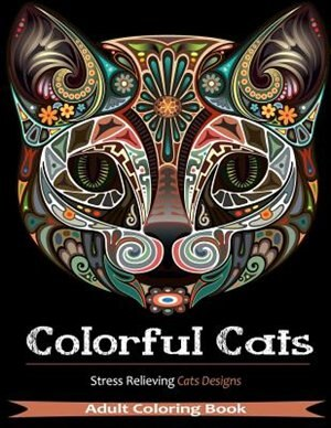 Colorful Cats Adult Coloring Books Featuring Over 30 Stress Relieving Designs For