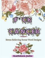 F*ck Cancer: Swear Word Coloring Book: Stress Relieving Chronic Illness Swear Word Designs