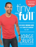 Tiny and Full: Eat More, Weigh Less, and Turn Off Hunger All Day