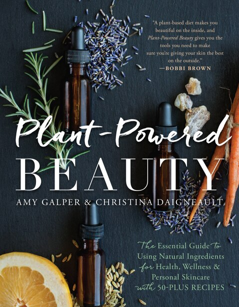 Plant-powered Beauty: The Essential Guide To Using Natural Ingredients For Health, Wellness, And Personal Skincare (with by Amy Galper