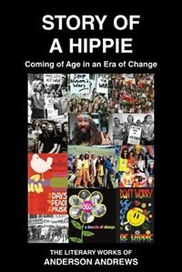 Story of a Hippie: Coming of Age in a Era of Change by Anderson Andrews
