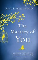 The Mastery Of You: A Journey Toward The Understanding Of Self