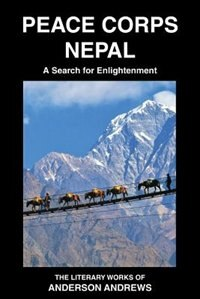 Peace Corps Nepal: A Search for Enlightenment by Anderson Andrews