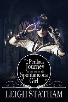 Book Perilous Journey Of The Much-too-spontaneous Girl by Leigh Statham
