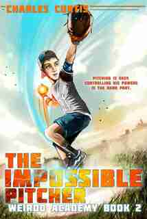 The Impossible Pitcher: Book 2 by Charles Curtis