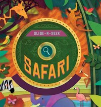 Slide-n-seek: Safari: A Sliding Wheel And Hidden Picture Book