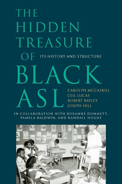 The Hidden Treasure Of Black Asl: Its History And Structure by Carolyn McCaskill