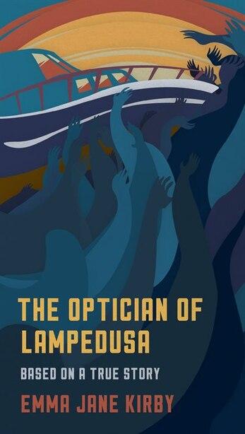 The Optician Of Lampedusa: A Novella Based On A True Story by Emma-Jane Kirby