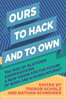 Ours To Hack And To Own: The Rise Of Platform Cooperativism, A New Vision For The Future Of Work…