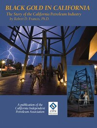 Black Gold In California: The Story Of California Petroleum Industry