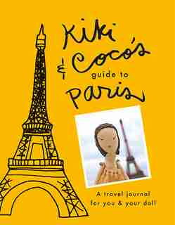 Kiki & Coco's Guide To Paris: A Travel Journal For You & Your Doll by Jess Brown