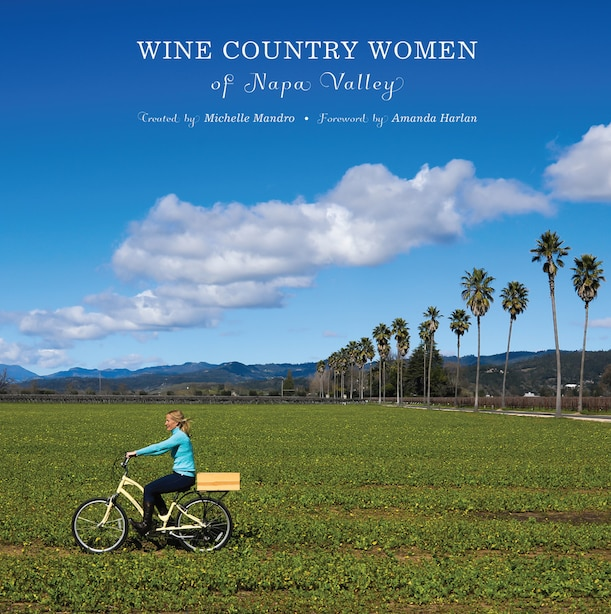 Wine Country Women Of Napa Valley: Wine Country Women Of Napa Valley by Michelle Mandro
