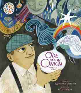 Ode To An Onion: Pablo Neruda And His Muse by Alexandria Giardino