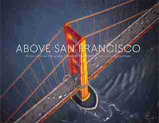 Above San Francisco: 50 Years Of Aerial Photography by Carl Nolte