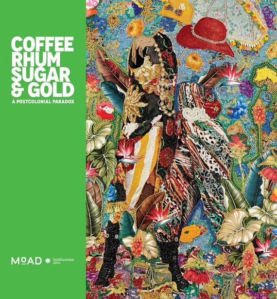 Coffee, Rhum, Sugar & Gold: A Postcolonial Paradox by Dexter Museum Of The African Diaspora (moad)
