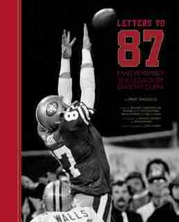 Letters To 87: Fans Remember The Legacy Of Dwight Clark by Matt Maiocco