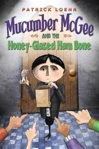 Mucumber McGee and the Honey-Glazed Ham Bone