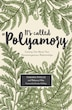 It's Called Polyamory: Coming Out About Your Nonmonogamous Relationships by Tamara Pincus