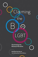 Claiming The B In Lgbt: Illuminating The Bisexual Narrative