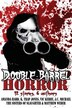 Double Barrel Horror by Matthew Weber