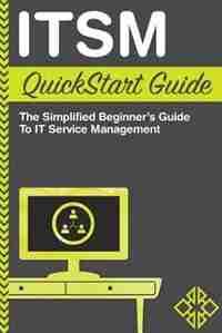 ITSM QuickStart Guide: The Simplified Beginner's Guide to ITSM by ClydeBank Technology