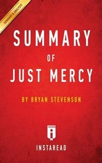 Summary of Just Mercy: by Bryan Stevenson  Includes Analysis by Instaread Summaries