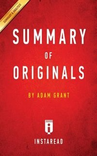 Summary of Originals: by Adam Grant | Includes Analysis by Instaread Summaries