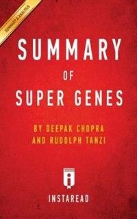 Summary of Super Genes: by Deepak Chopra and Rudolph E. Tanzi  Includes Analysis by Instaread Summaries